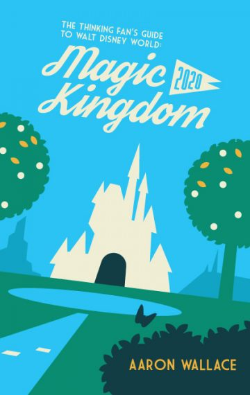 The Thinking Fan's Guide to Walt Disney World: Magic Kingdom 2020