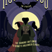 Hocus Pocus in Focus: The Thinking Fan's Guide to Disney's Halloween Classic, a Hocus Pocus book by Aaron Wallace (Foreword by Thora Birch)