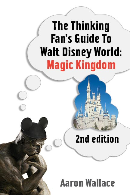 The Thinking Fan's Guide to Walt Disney World: Magic Kingdom - 2nd Edition, a Disney book by Aaron Wallace
