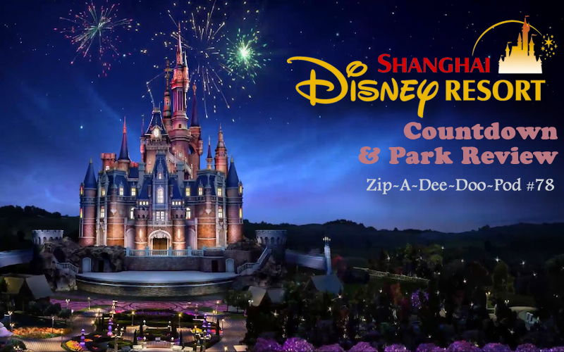 Zip-A-Dee-Doo-Pod Episode 78: Shanghai Disneyland Countdown & Park Review, a Disney Podcast by Aaron Wallace