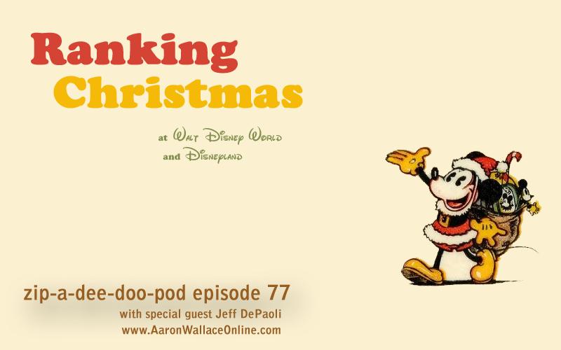 Zip-A-Dee-Doo-Pod #77: Ranking Christmas at Walt Disney World and Disneyland